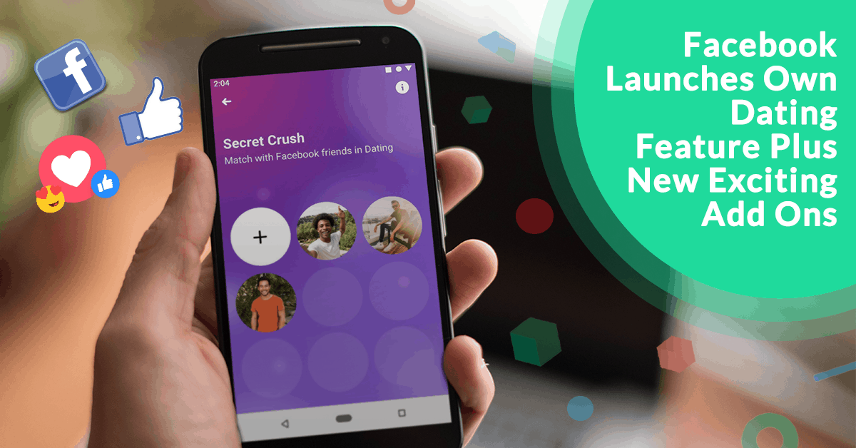 Facebook Launches Own Dating Feature Plus New Exciting Add Ons