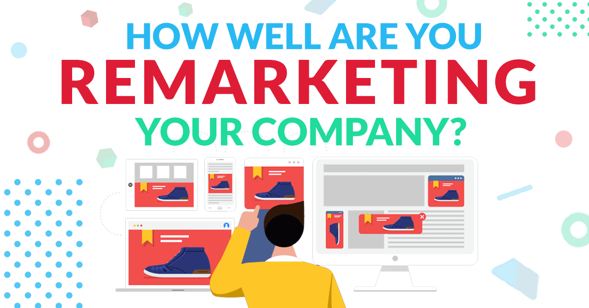 how well are you remarketing your company
